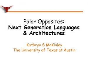 Polar Opposites Next Generation Languages Architectures Kathryn S