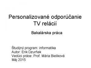 Personalizovan odporanie TV relci Bakalrska prca tudijn program
