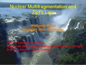 Nuclear Multifragmentation and Zipfs Law Wolfgang Bauer Michigan