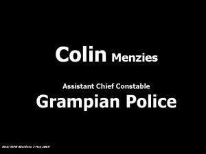Colin Menzies Assistant Chief Constable Grampian Police RGUSIPR