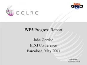 WP 5 Progress Report John Gordon EDG Conference