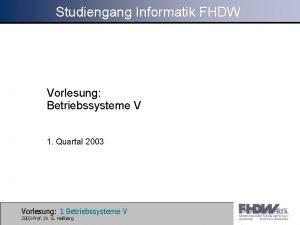 Studiengang Informatik FHDW Vorlesung Betriebssysteme V 1 Quartal