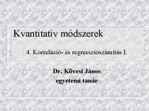 Kvantitatv mdszerek 4 Korrelci s regressziszmts I Dr