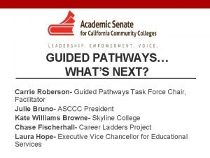 GUIDED PATHWAYS WHATS NEXT Carrie Roberson Guided Pathways