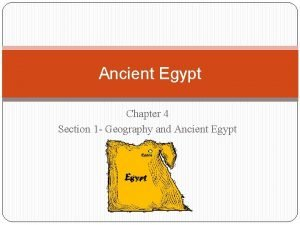 Ancient Egypt Chapter 4 Section 1 Geography and