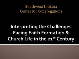 Southwest Indiana Center for Congregations Interpreting the Challenges