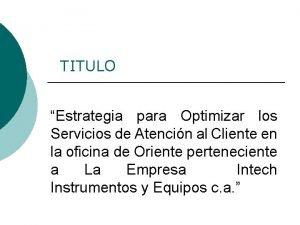 TITULO Estrategia para Optimizar los Servicios de Atencin