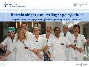 Betraktninger om lrlinger p sykehus Ragnhild Mathisen faglig