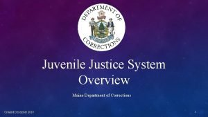Juvenile Justice System Overview Maine Department of Corrections