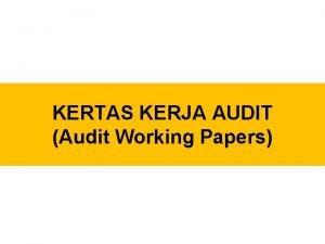 KERTAS KERJA AUDIT Audit Working Papers Kertas Kerja