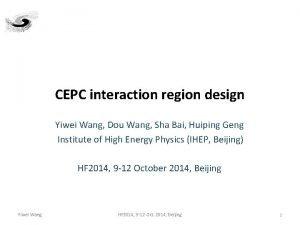 CEPC interaction region design Yiwei Wang Dou Wang
