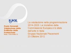 Paolo Severati Valutazione delle Politiche delle Formazione Roma
