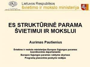 Respublikos Lietuvos ir mokslo ministerija vietimo ES STRUKTRIN