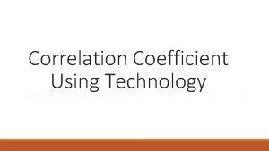 Correlation Coefficient Using Technology Remember Correlation Coefficient indicates