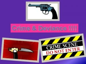 Crime Deviance 1 Theories of crime and deviance