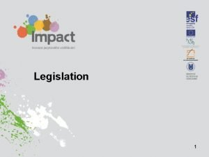 Legislation 1 types of legislation Types of legislation