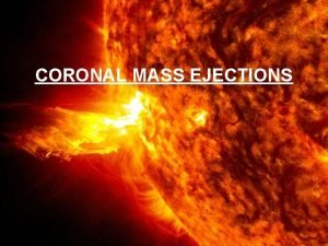 CORONAL MASS EJECTIONS CORONAL MASS EJECTIONS MASSIVE BURST