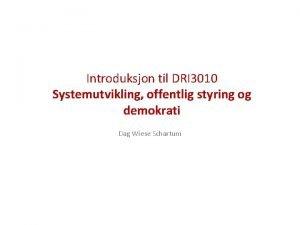 Introduksjon til DRI 3010 Systemutvikling offentlig styring og