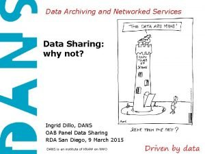 Data Archiving and Networked Services Data Sharing why
