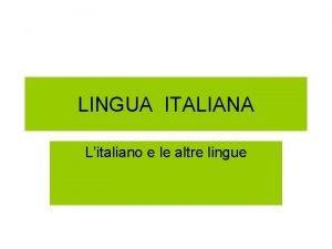 LINGUA ITALIANA Litaliano e le altre lingue Melchiorre