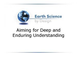 Aiming for Deep and Enduring Understanding Six Facets
