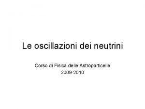 Le oscillazioni dei neutrini Corso di Fisica delle