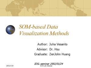 SOMbased Data Visualization Methods Author Juha Vesanto Advisor