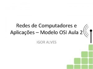 Redes de Computadores e Aplicaes Modelo OSI Aula