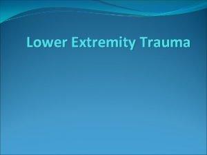 Lower Extremity Trauma Lower Extremity Trauma Hip Fractures