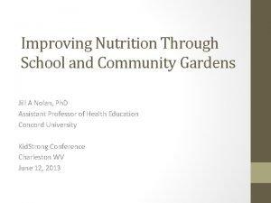 Improving Nutrition Through School and Community Gardens Jill