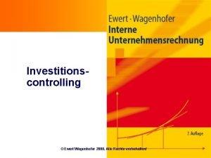 Investitionscontrolling EwertWagenhofer 2008 Alle Rechte vorbehalten Ziele n