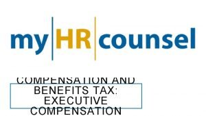 COMPENSATION AND BENEFITS TAX EXECUTIVE COMPENSATION EXECUTIVE COMPENSATION