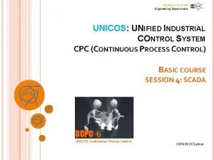 Industrial Controls Engineering Department UNICOS UNIFIED INDUSTRIAL CONTROL