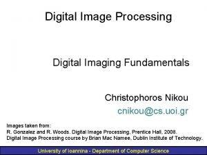 Digital Image Processing Digital Imaging Fundamentals Christophoros Nikou