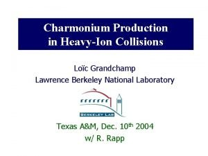 Charmonium Production in HeavyIon Collisions Loc Grandchamp Lawrence