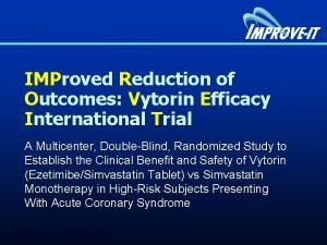 IMProved Reduction of Outcomes Vytorin Efficacy International Trial