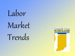 Labor Market Trends LABOR MARKET TRENDS What You