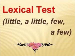 Lexical Test little a little few a few