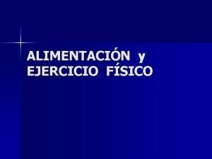 ALIMENTACIN y EJERCICIO FSICO ALIMENTACIN Fenmeno voluntario necesario