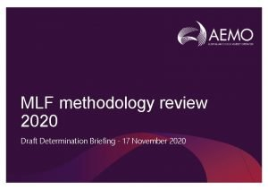 MLF methodology review 2020 Draft Determination Briefing 17