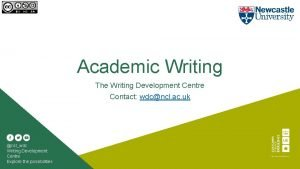 Academic Writing The Writing Development Centre Contact wdcncl