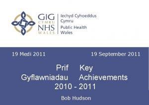 19 Medi 2011 19 September 2011 Prif Key