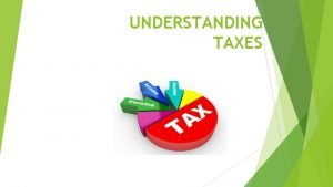 UNDERSTANDING TAXES Learning About Taxes Module 1 Tax