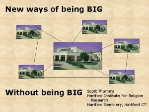 New ways of being BIG Without being BIG