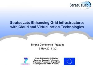 Stratus Lab Enhancing Grid Infrastructures with Cloud and