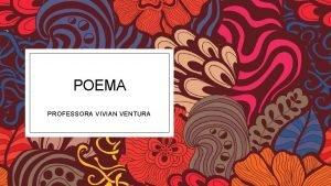 POEMA PROFESSORA VIVIAN VENTURA O QUE POESIA Poesia