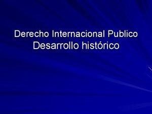 Derecho Internacional Publico Desarrollo histrico DESARROLLO HISTORICO DEL
