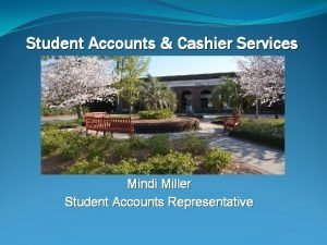 Student Accounts Cashier Services Mindi Miller Student Accounts