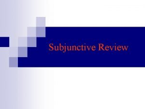 Subjunctive Review n The subjunctive mood is used