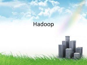 Hadoop Hadoop Apache GFSHDFS Map ReduceHadoop Big TableHBase
